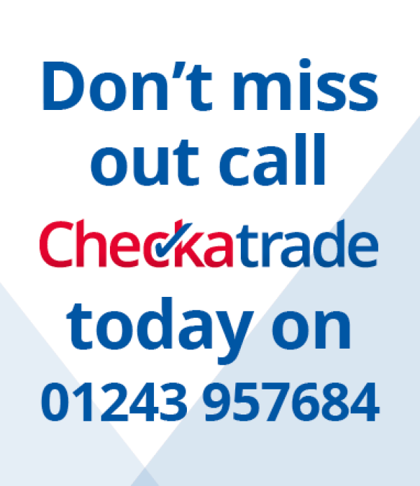 Don't miss out call Checkatrade today on 01243 957684